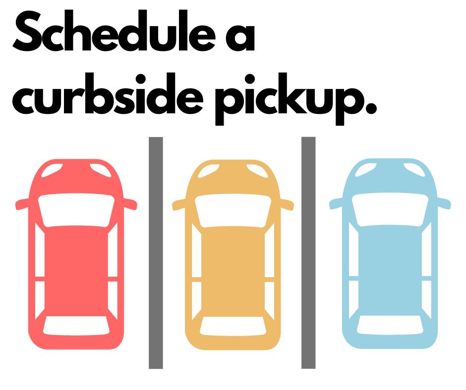 Schedule a curbside pickup
